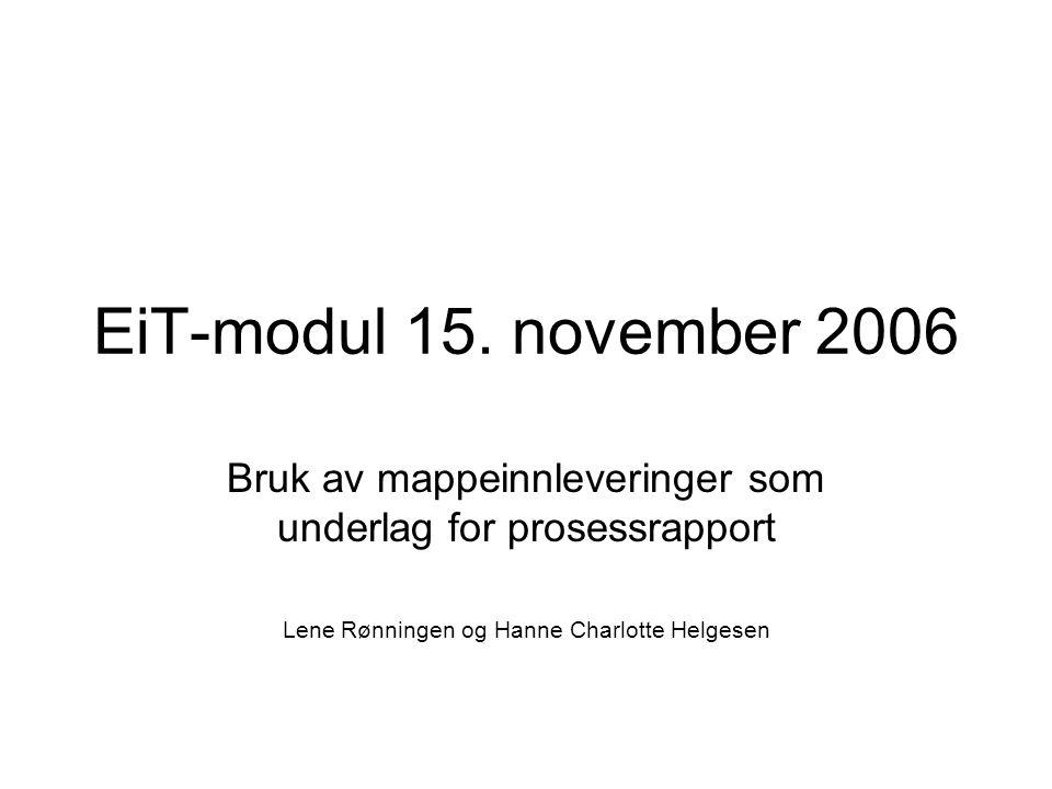 EiT-modul 15. november 2006 Bruk av mappeinnleveringer som underlag for prosessrapport Lene Rønningen og Hanne Charlotte Helgesen