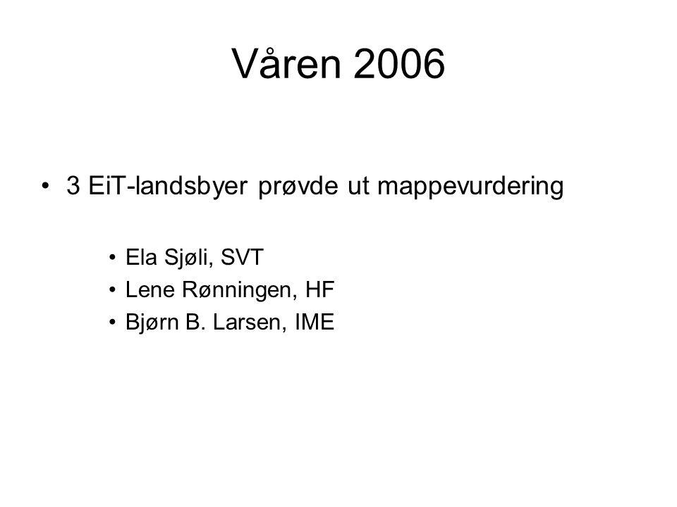 Våren 2006 3 EiT-landsbyer prøvde ut mappevurdering Ela Sjøli, SVT Lene Rønningen, HF Bjørn B. Larsen, IME