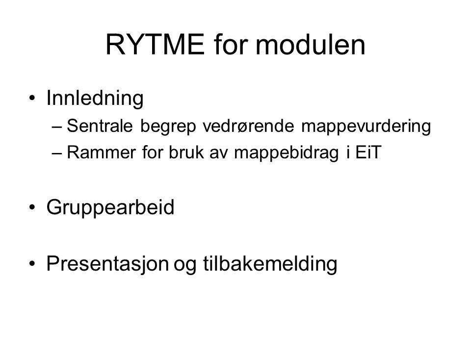 RYTME for modulen Innledning –Sentrale begrep vedrørende mappevurdering –Rammer for bruk av mappebidrag i EiT Gruppearbeid Presentasjon og tilbakemelding