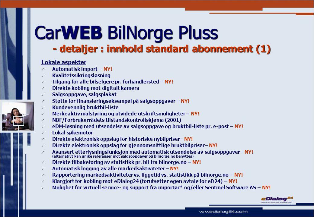 CarWEB BilNorge Pluss - detaljer : innhold standard abonnement (2) Regionale aspekter Generell publiseringsløsning mot alle aviser som kan motta e-post – NY.
