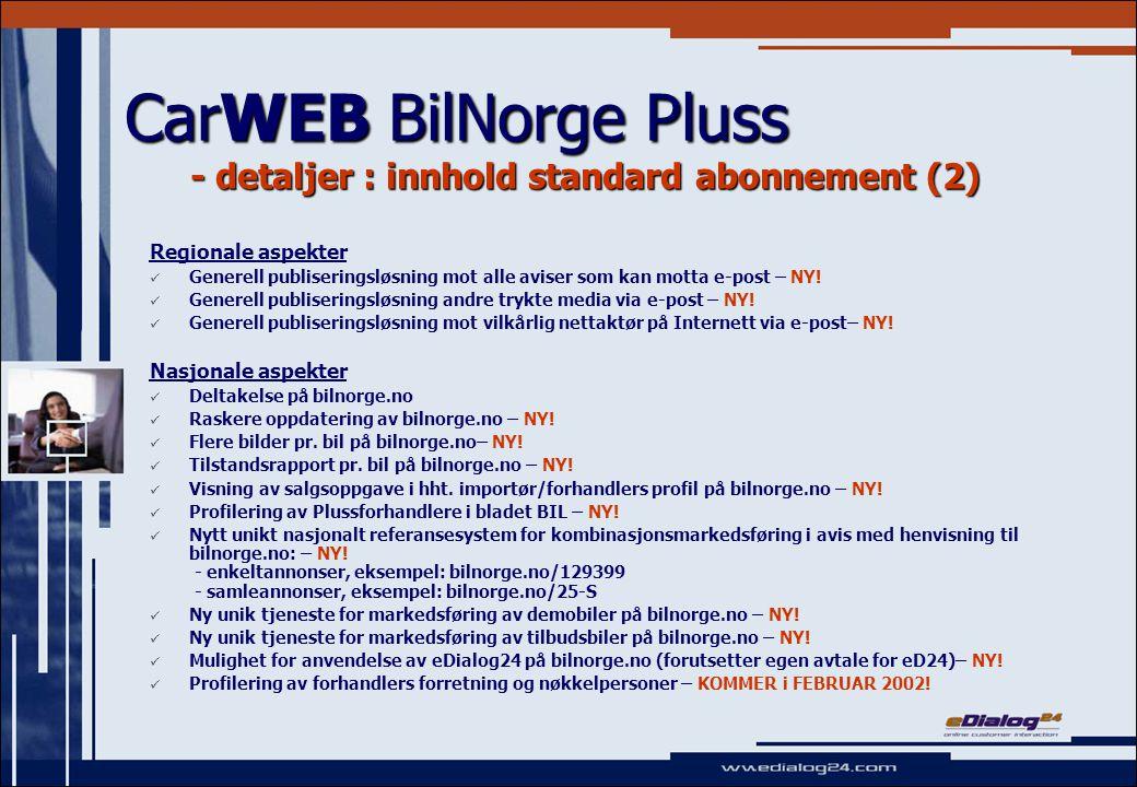 CarWEB BilNorge Pluss - detaljer : innhold standard abonnement (3) Driftsaspekter: Inkluderer automatisk oppgradering til alle nye del- og hovedversjoner for CarWEB Bilnorge.no Pluss uten installsjon- eller oppgraderingskostnader for forhandler – NY.