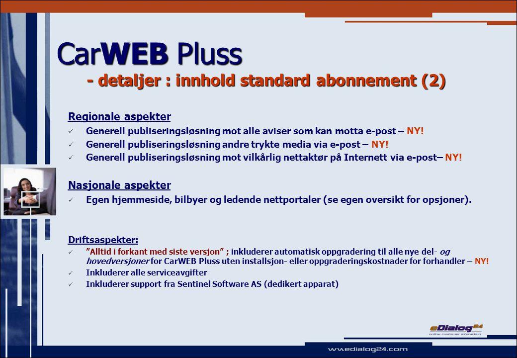 CarWEB Pluss - detaljer : innhold standard abonnement (2) Regionale aspekter Generell publiseringsløsning mot alle aviser som kan motta e-post – NY.