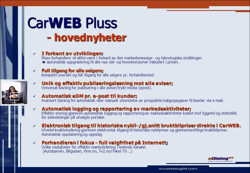 CarWEB Pluss - hovednyheter I forkant av utviklingen I forkant av utviklingen ; Pluss-forhandlere vil alltid være i forkant av den markedsmessige- og teknologiske utviklingen  automatisk oppgradering til alle nye del- og hovedversjoner inkludert i prisen.