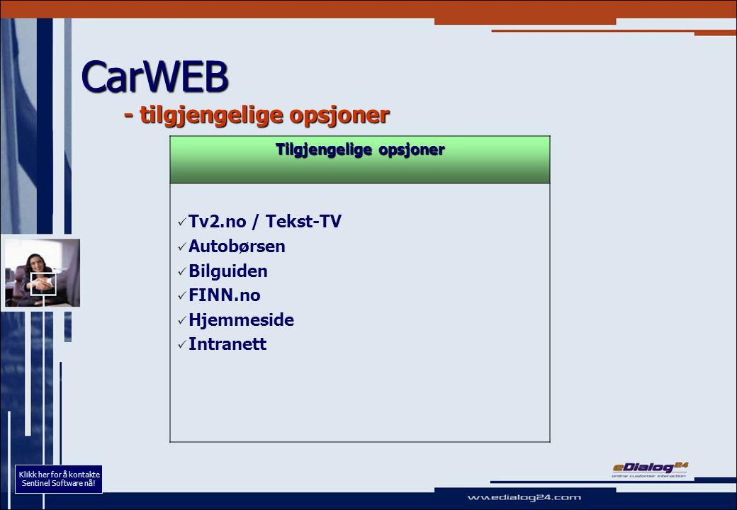 CarWEB - tilgjengelige opsjoner Tilgjengelige opsjoner Tv2.no / Tekst-TV Autobørsen Bilguiden FINN.no Hjemmeside Intranett Klikk her for å kontakte Se