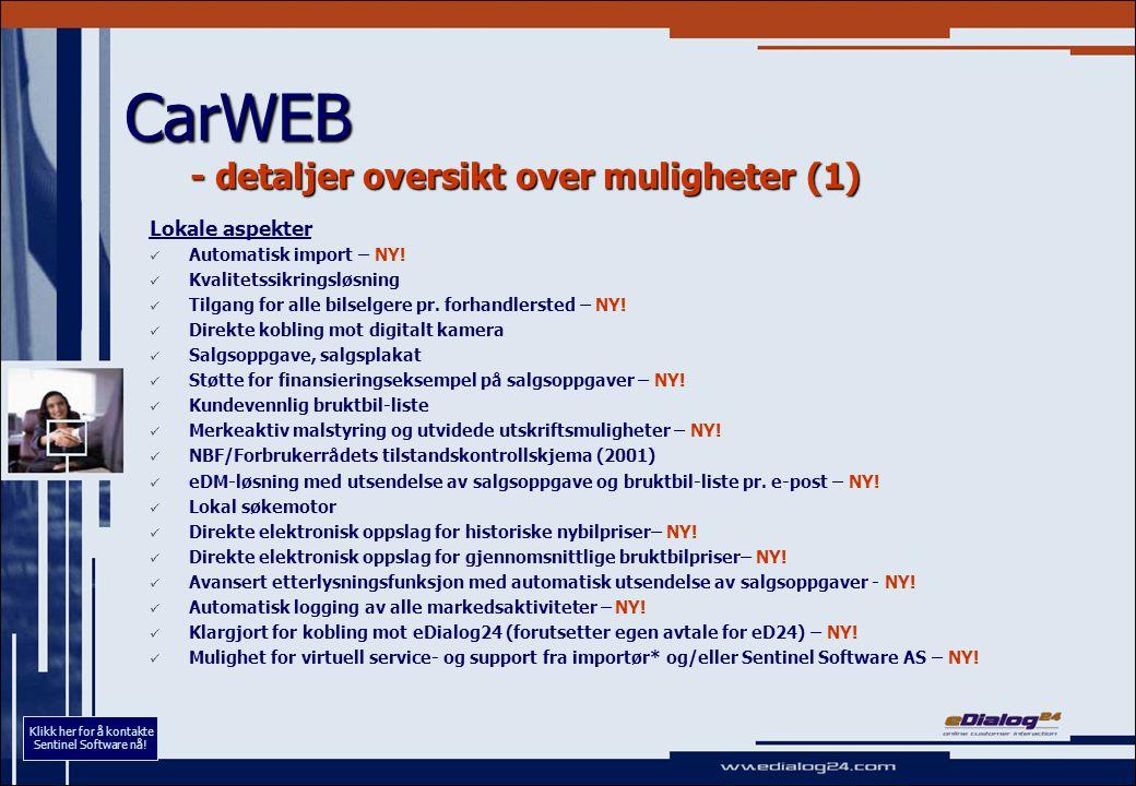 CarWEB - detaljer oversikt over muligheter (1) Lokale aspekter Automatisk import – NY! Kvalitetssikringsløsning Tilgang for alle bilselgere pr. forhan
