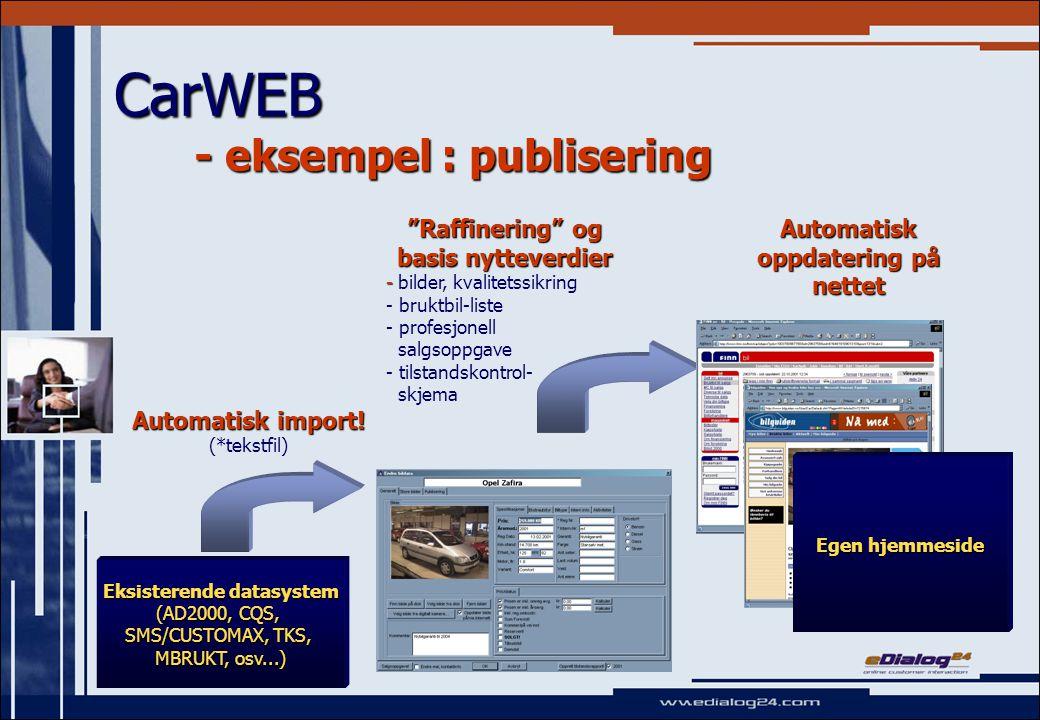 Avis CarWEB - eksponeringsmuligheter Eksisterende datasystem Lokal Lokaladministrasjon: - - salgsoppgave - - salgsplakat - bruktbil-iste - - tilstandsrapp.