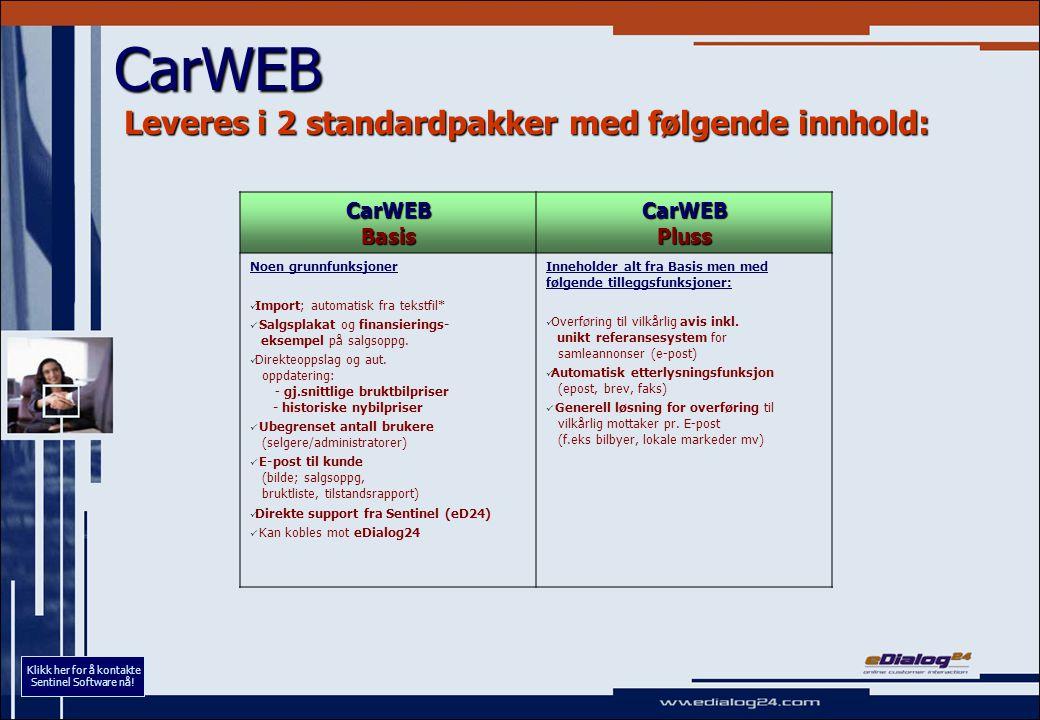 CarWEB Leveres i 2 standardpakker med følgende innhold: CarWEB Basis CarWEB Pluss Noen grunnfunksjoner Import; automatisk fra tekstfil* Salgsplakat og