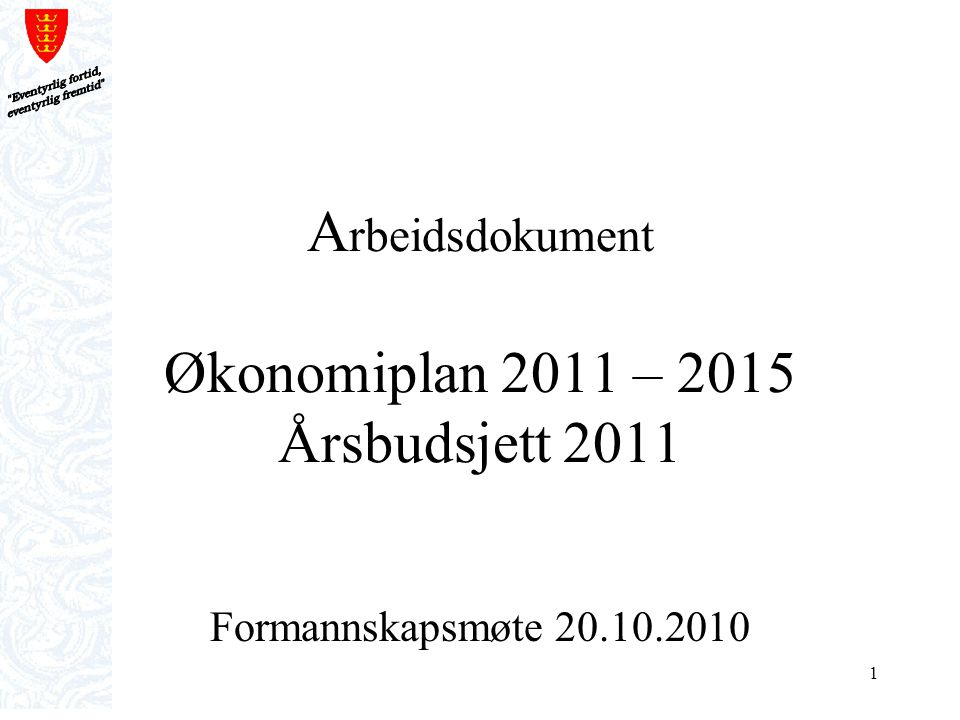 1 A rbeidsdokument Økonomiplan 2011 – 2015 Årsbudsjett 2011 Formannskapsmøte 20.10.2010