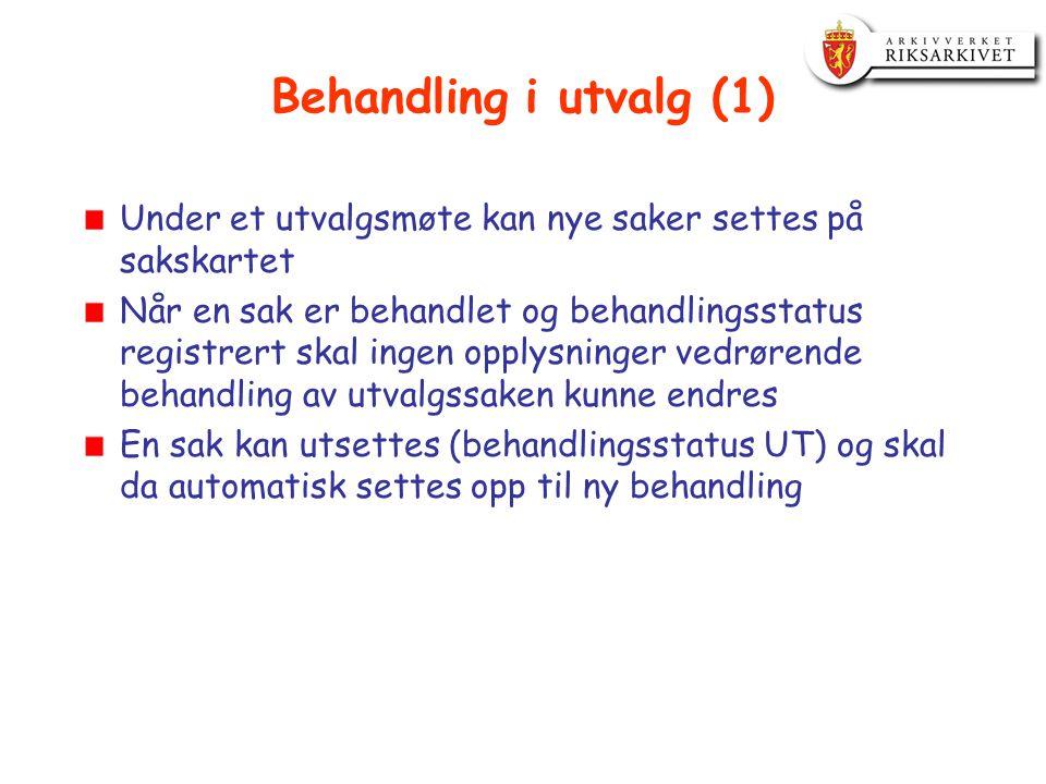 Behandling i utvalg (1) Under et utvalgsmøte kan nye saker settes på sakskartet Når en sak er behandlet og behandlingsstatus registrert skal ingen opp