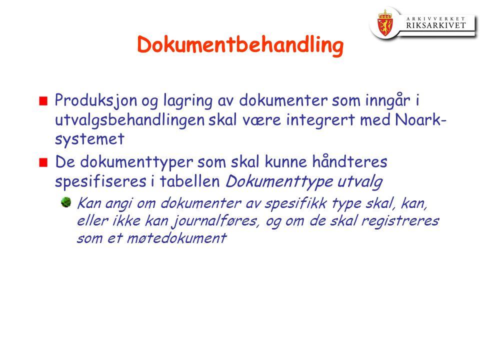 Dokumentbehandling Produksjon og lagring av dokumenter som inngår i utvalgsbehandlingen skal være integrert med Noark- systemet De dokumenttyper som skal kunne håndteres spesifiseres i tabellen Dokumenttype utvalg Kan angi om dokumenter av spesifikk type skal, kan, eller ikke kan journalføres, og om de skal registreres som et møtedokument
