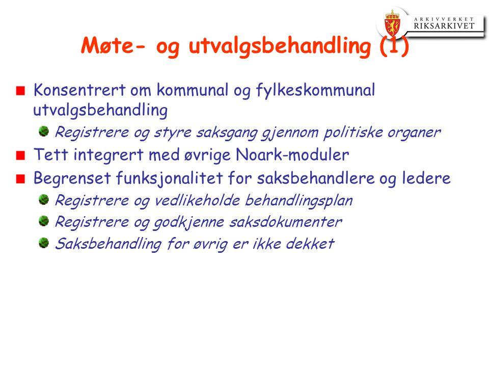 Møte- og utvalgsbehandling (1) Konsentrert om kommunal og fylkeskommunal utvalgsbehandling Registrere og styre saksgang gjennom politiske organer Tett