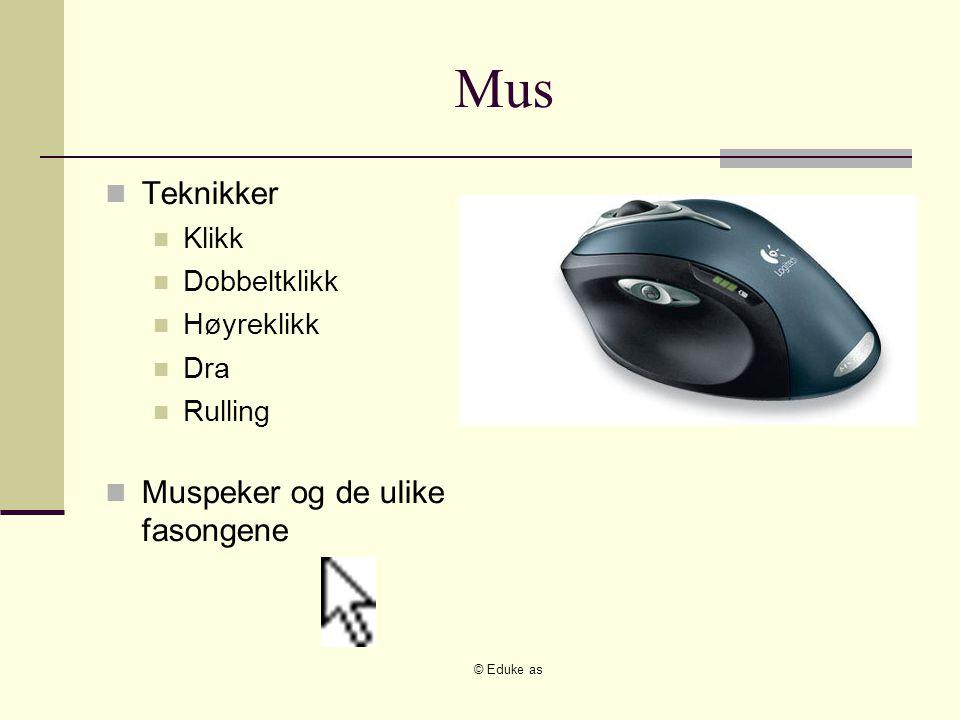 © Eduke as Mus Teknikker Klikk Dobbeltklikk Høyreklikk Dra Rulling Muspeker og de ulike fasongene