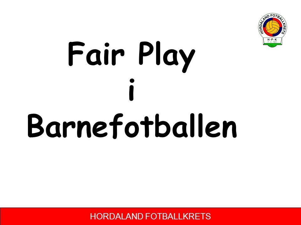 HORDALAND FOTBALLKRETS Fair Play i Barnefotballen