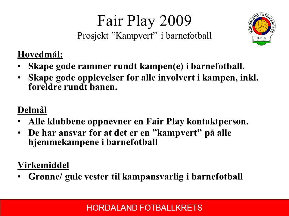 """HORDALAND FOTBALLKRETS Fair Play 2009 Prosjekt """"Kampvert"""" i barnefotball Hovedmål: Skape gode rammer rundt kampen(e) i barnefotball. Skape gode opplev"""
