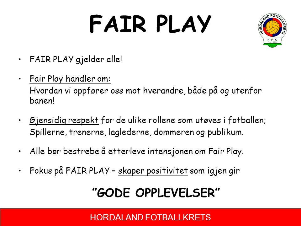 HORDALAND FOTBALLKRETS FAIR PLAY FAIR PLAY gjelder alle! Fair Play handler om: Hvordan vi oppfører oss mot hverandre, både på og utenfor banen! Gjensi