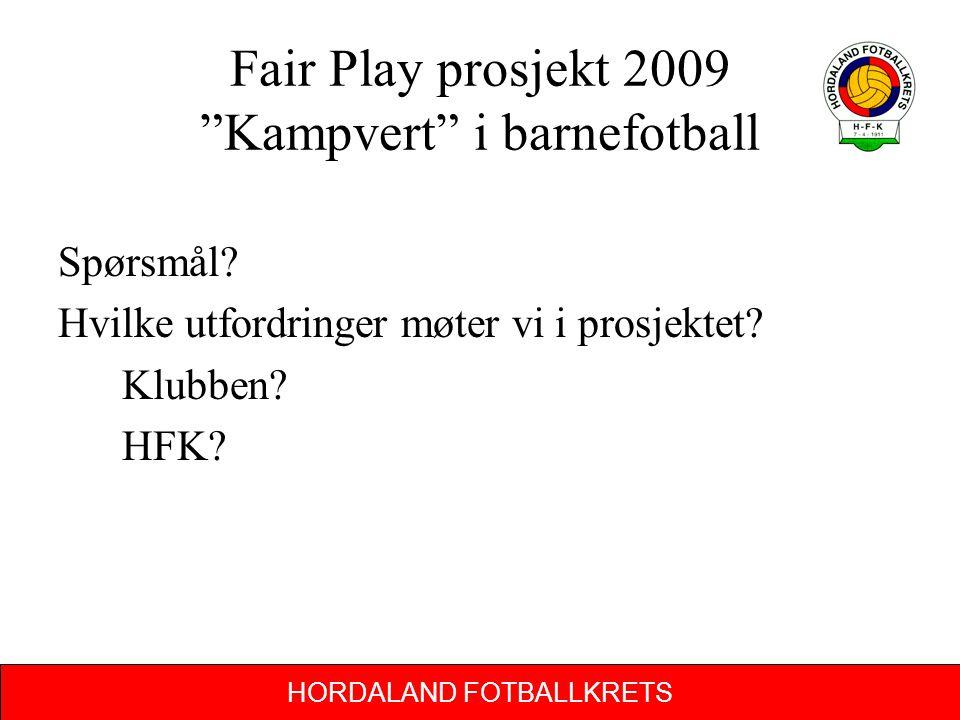 """HORDALAND FOTBALLKRETS Fair Play prosjekt 2009 """"Kampvert"""" i barnefotball Spørsmål? Hvilke utfordringer møter vi i prosjektet? Klubben? HFK?"""