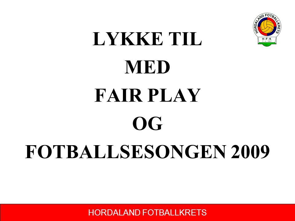 HORDALAND FOTBALLKRETS LYKKE TIL MED FAIR PLAY OG FOTBALLSESONGEN 2009