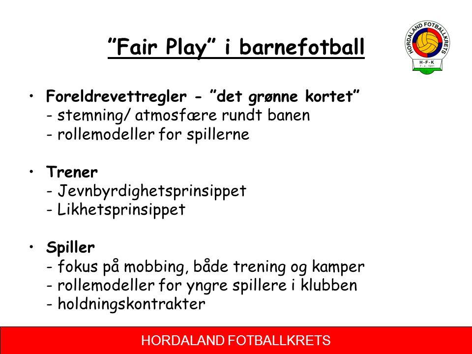 """HORDALAND FOTBALLKRETS """"Fair Play"""" i barnefotball Foreldrevettregler - """"det grønne kortet"""" - stemning/ atmosfære rundt banen - rollemodeller for spill"""