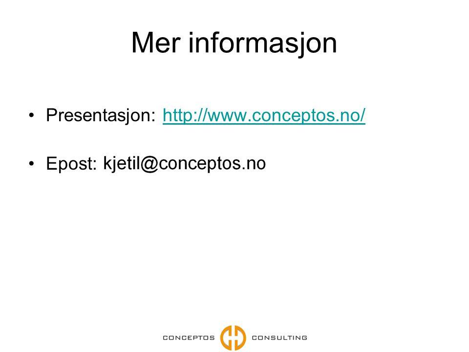 Mer informasjon Presentasjon: http://www.conceptos.no/http://www.conceptos.no/ Epost: