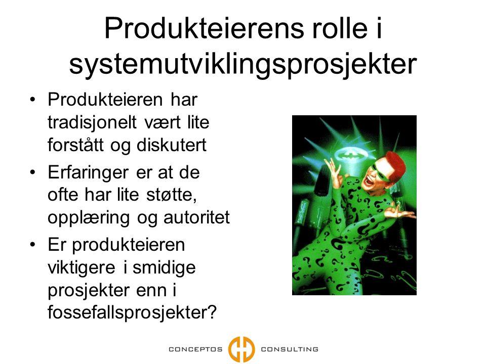 Produkteierens rolle i systemutviklingsprosjekter Produkteieren har tradisjonelt vært lite forstått og diskutert Erfaringer er at de ofte har lite støtte, opplæring og autoritet Er produkteieren viktigere i smidige prosjekter enn i fossefallsprosjekter