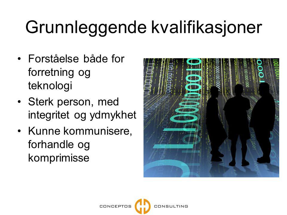 Grunnleggende kvalifikasjoner Forståelse både for forretning og teknologi Sterk person, med integritet og ydmykhet Kunne kommunisere, forhandle og komprimisse