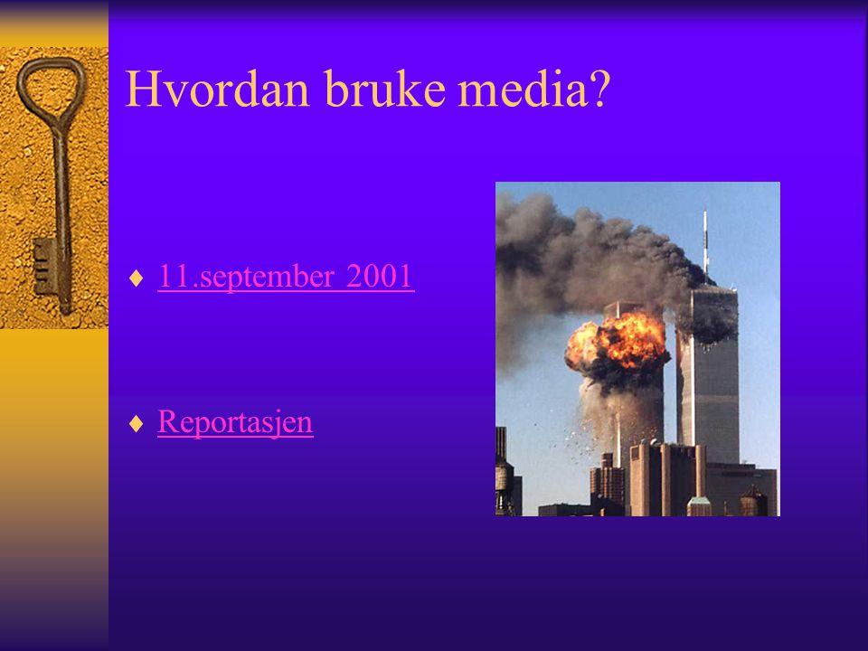Hvordan bruke media  11.september 2001 11.september 2001  Reportasjen Reportasjen