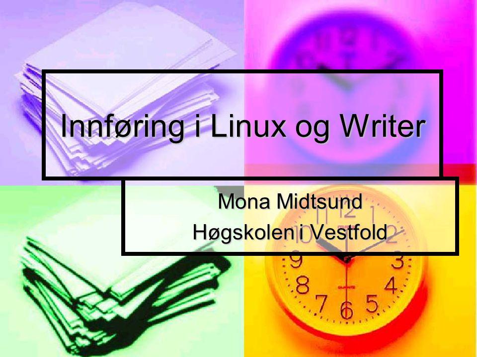 Innføring i Linux og Writer Mona Midtsund Høgskolen i Vestfold