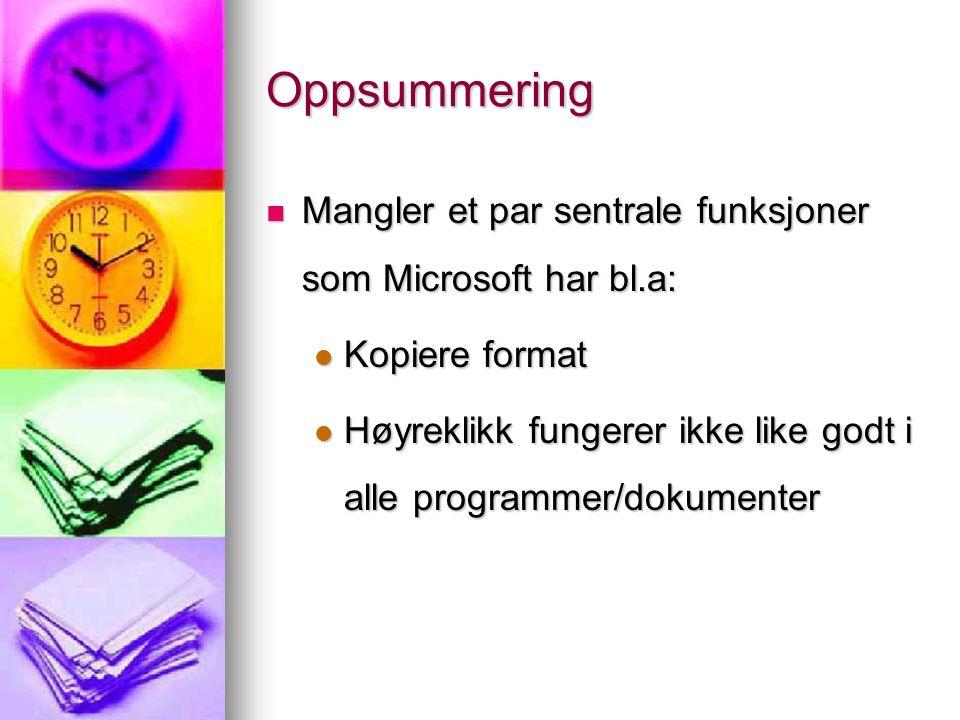 Oppsummering Mangler et par sentrale funksjoner som Microsoft har bl.a: Mangler et par sentrale funksjoner som Microsoft har bl.a: Kopiere format Kopi
