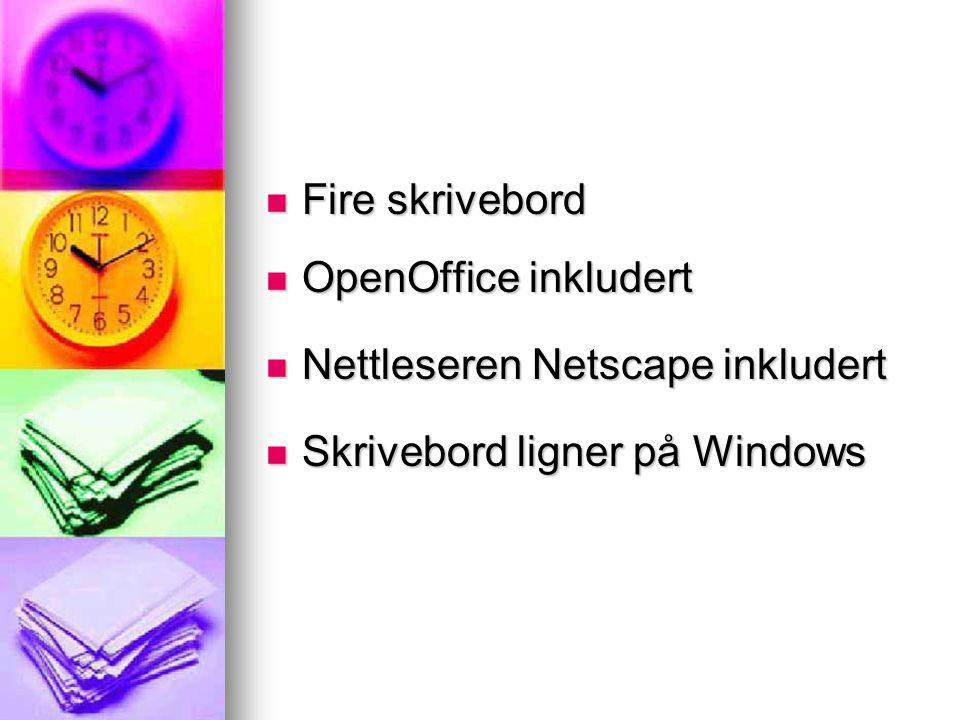 Fire skrivebord Fire skrivebord OpenOffice inkludert OpenOffice inkludert Nettleseren Netscape inkludert Nettleseren Netscape inkludert Skrivebord lig