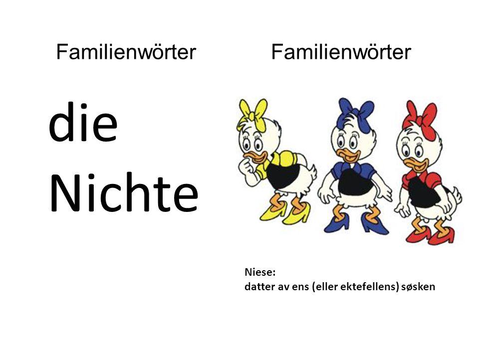 die Nichte Niese: datter av ens (eller ektefellens) søsken Familienwörter