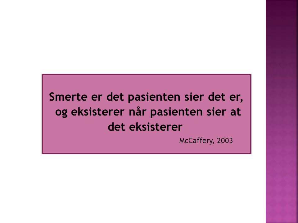 Smerte er det pasienten sier det er, og eksisterer når pasienten sier at det eksisterer McCaffery, 2003