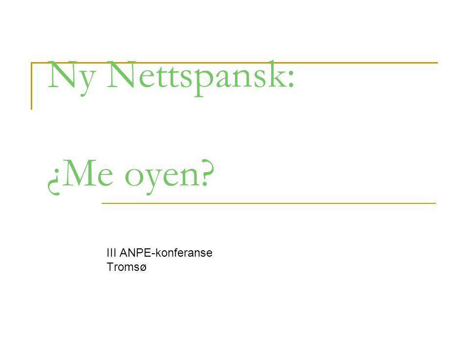 Ny Nettspansk: ¿Me oyen III ANPE-konferanse Tromsø