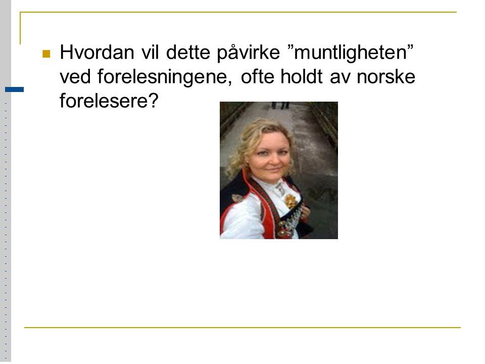 Hvordan vil dette påvirke muntligheten ved forelesningene, ofte holdt av norske forelesere