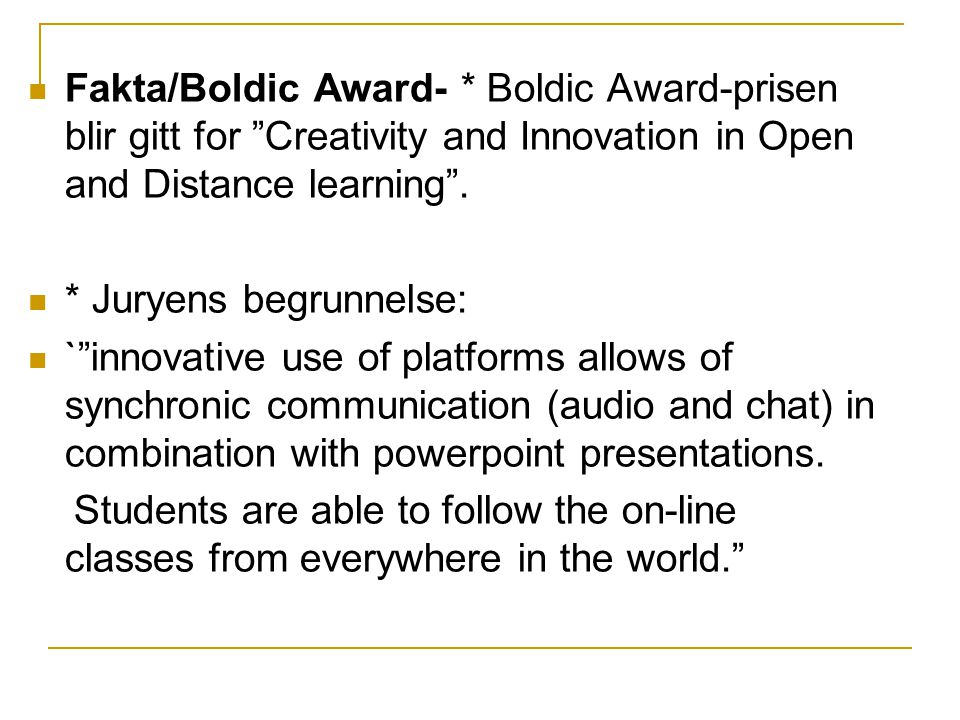 Fakta/Boldic Award- * Boldic Award-prisen blir gitt for Creativity and Innovation in Open and Distance learning .