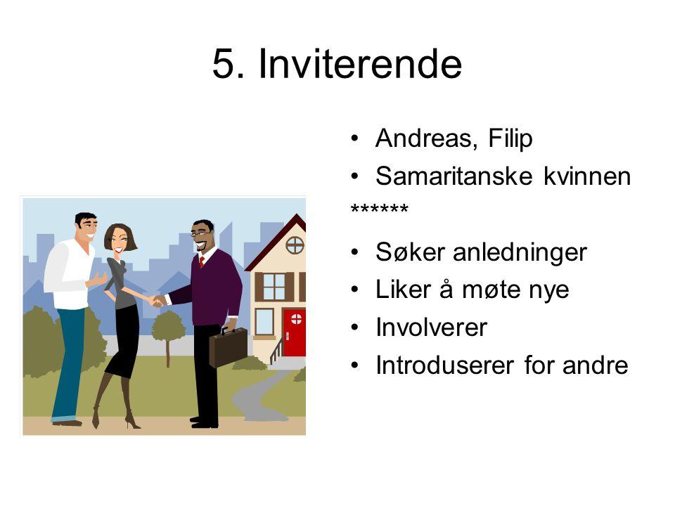 5. Inviterende Andreas, Filip Samaritanske kvinnen ****** Søker anledninger Liker å møte nye Involverer Introduserer for andre
