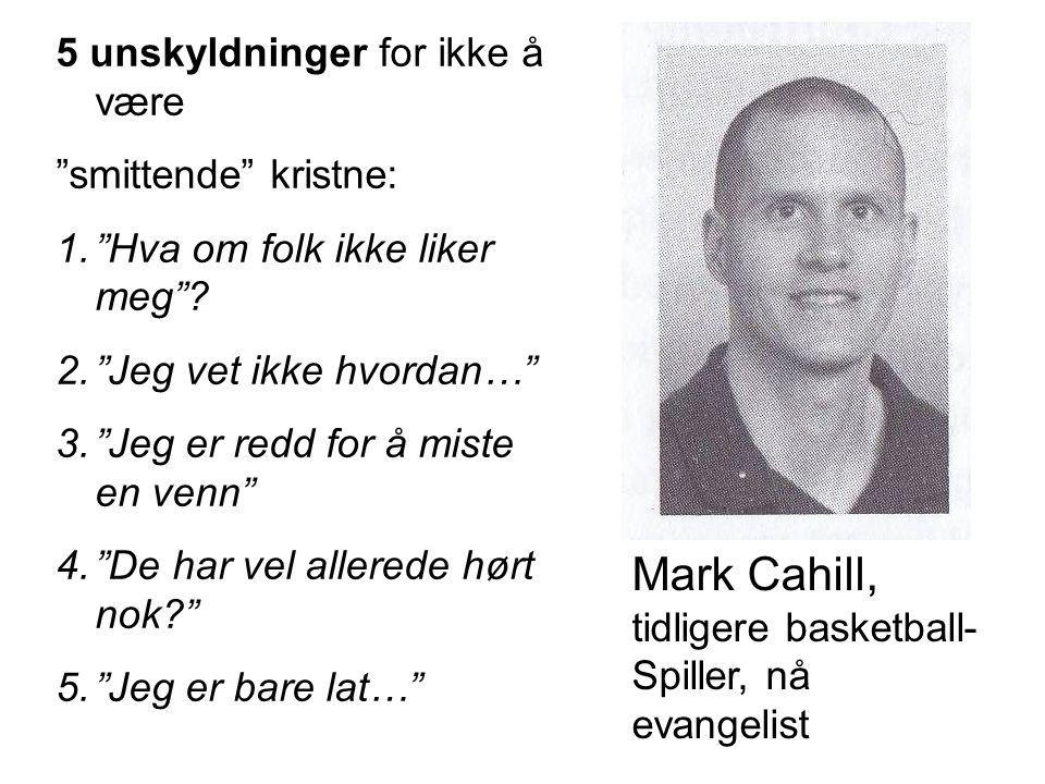 """Mark Cahill, tidligere basketball- Spiller, nå evangelist 5 unskyldninger for ikke å være """"smittende"""" kristne: 1.""""Hva om folk ikke liker meg""""? 2.""""Jeg"""