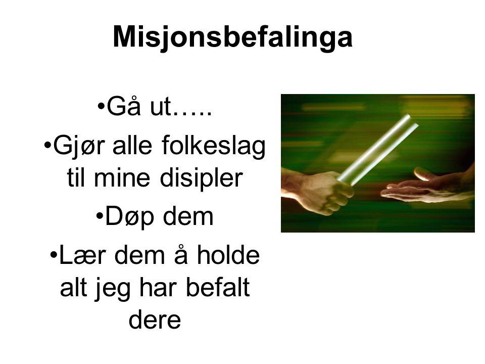 Misjonsbefalinga Gå ut…..