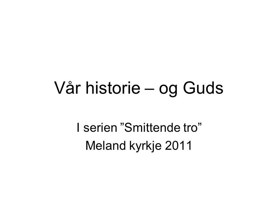 """Vår historie – og Guds I serien """"Smittende tro"""" Meland kyrkje 2011"""