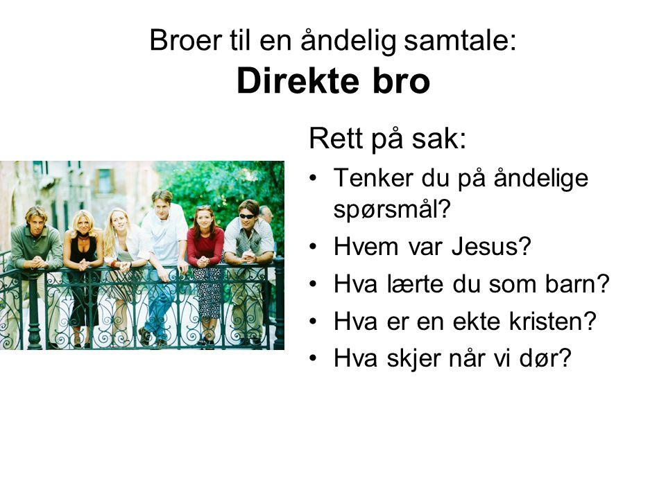 Broer til en åndelig samtale: Direkte bro Rett på sak: Tenker du på åndelige spørsmål.