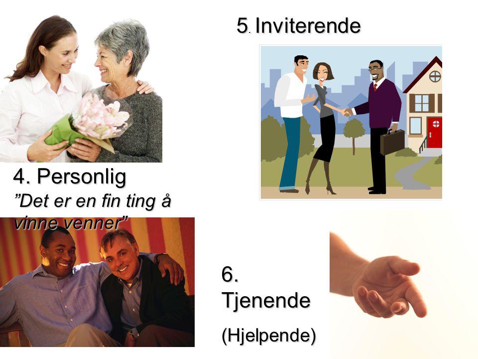 """4. Personlig """"Det er en fin ting å vinne venner"""" 5. Inviterende 6. Tjenende (Hjelpende)"""