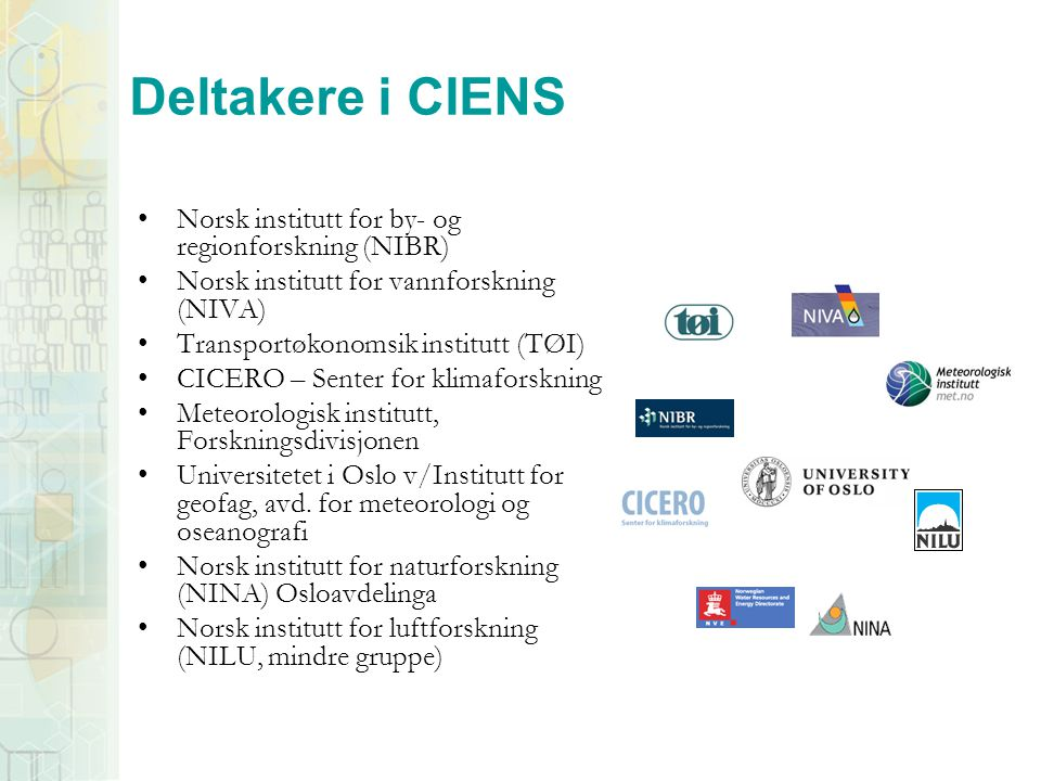 Deltakere i CIENS Norsk institutt for by- og regionforskning (NIBR) Norsk institutt for vannforskning (NIVA) Transportøkonomsik institutt (TØI) CICERO