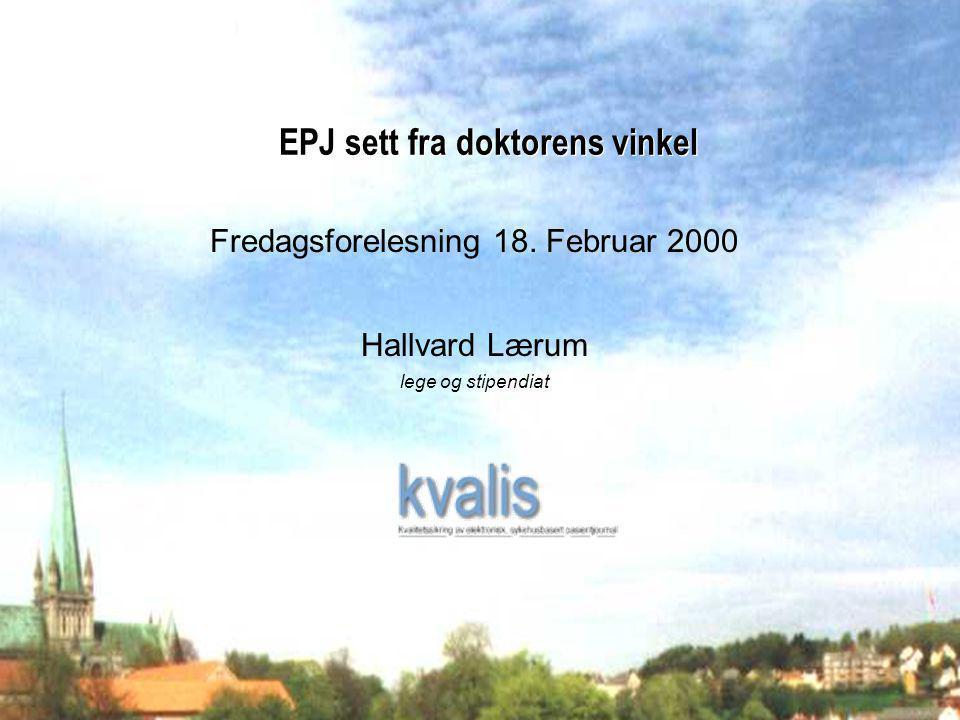 Februar 2000Hallvard Lærum EPJ sett fra doktorens vinkel Fredagsforelesning 18.