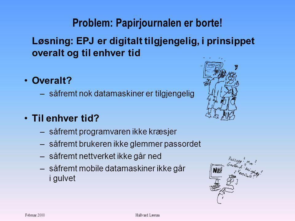 Februar 2000Hallvard Lærum Problemene med papirjournal Kan eksistere bare på ett sted av gangen - f.eks.