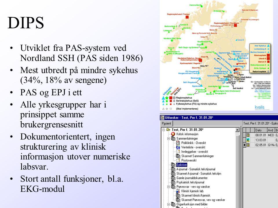 DIPS Utviklet fra PAS-system ved Nordland SSH (PAS siden 1986) Mest utbredt på mindre sykehus (34%, 18% av sengene) PAS og EPJ i ett Alle yrkesgrupper har i prinsippet samme brukergrensesnitt Dokumentorientert, ingen strukturering av klinisk informasjon utover numeriske labsvar.