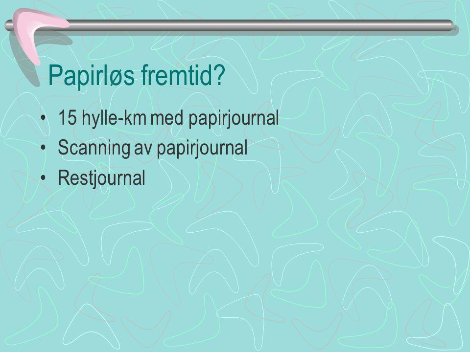 Papirløs fremtid? 15 hylle-km med papirjournal Scanning av papirjournal Restjournal