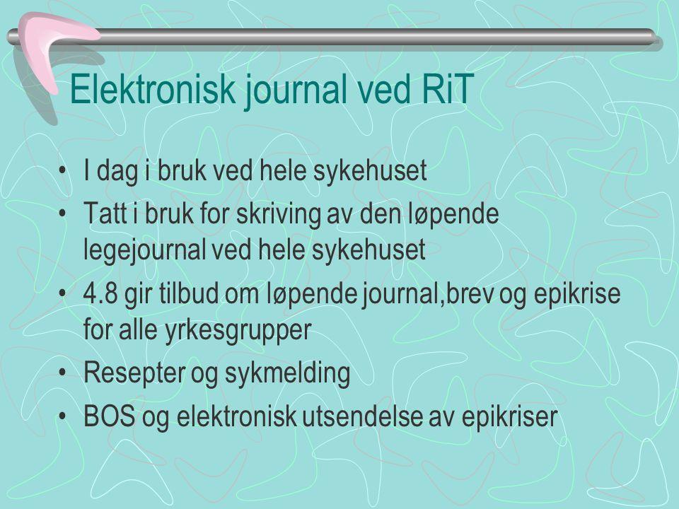 Elektronisk journal ved RiT I dag i bruk ved hele sykehuset Tatt i bruk for skriving av den løpende legejournal ved hele sykehuset 4.8 gir tilbud om l