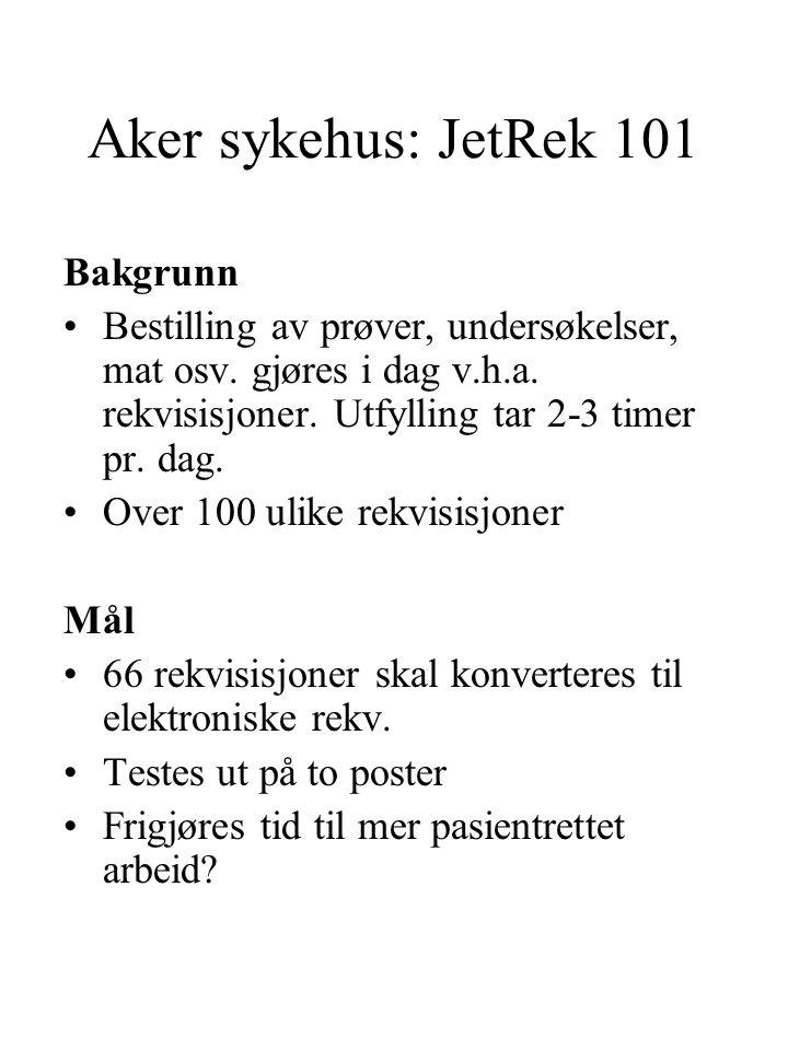 Aker sykehus: JetRek 101 Bakgrunn Bestilling av prøver, undersøkelser, mat osv. gjøres i dag v.h.a. rekvisisjoner. Utfylling tar 2-3 timer pr. dag. Ov