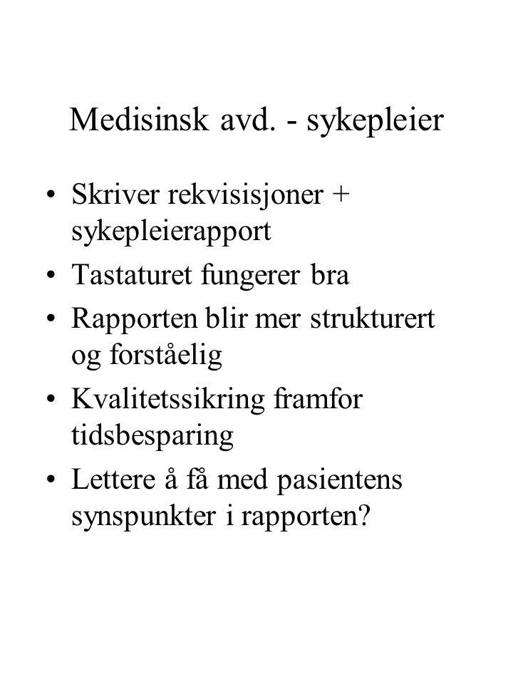 Medisinsk avd. - sykepleier Skriver rekvisisjoner + sykepleierapport Tastaturet fungerer bra Rapporten blir mer strukturert og forståelig Kvalitetssik