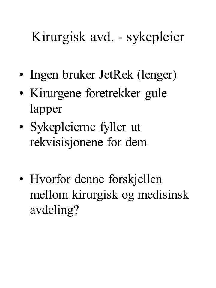 Kirurgisk avd. - sykepleier Ingen bruker JetRek (lenger) Kirurgene foretrekker gule lapper Sykepleierne fyller ut rekvisisjonene for dem Hvorfor denne