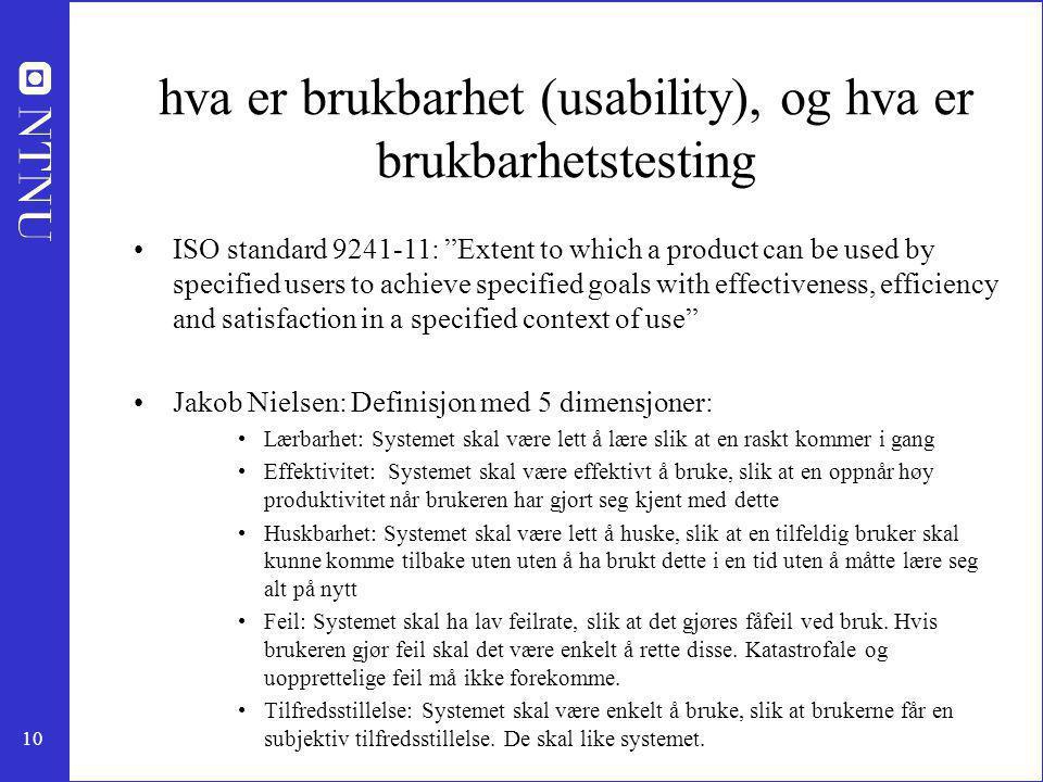 """10 hva er brukbarhet (usability), og hva er brukbarhetstesting ISO standard 9241-11: """"Extent to which a product can be used by specified users to achi"""